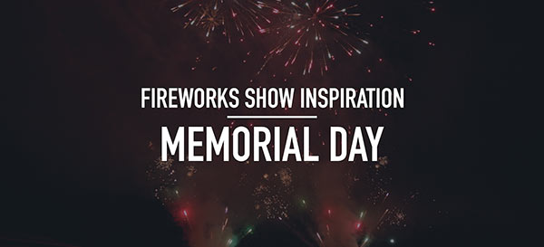 Fireworks Show Inspiration: Memorial Day